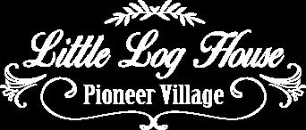 Little Log House Pioneer Village